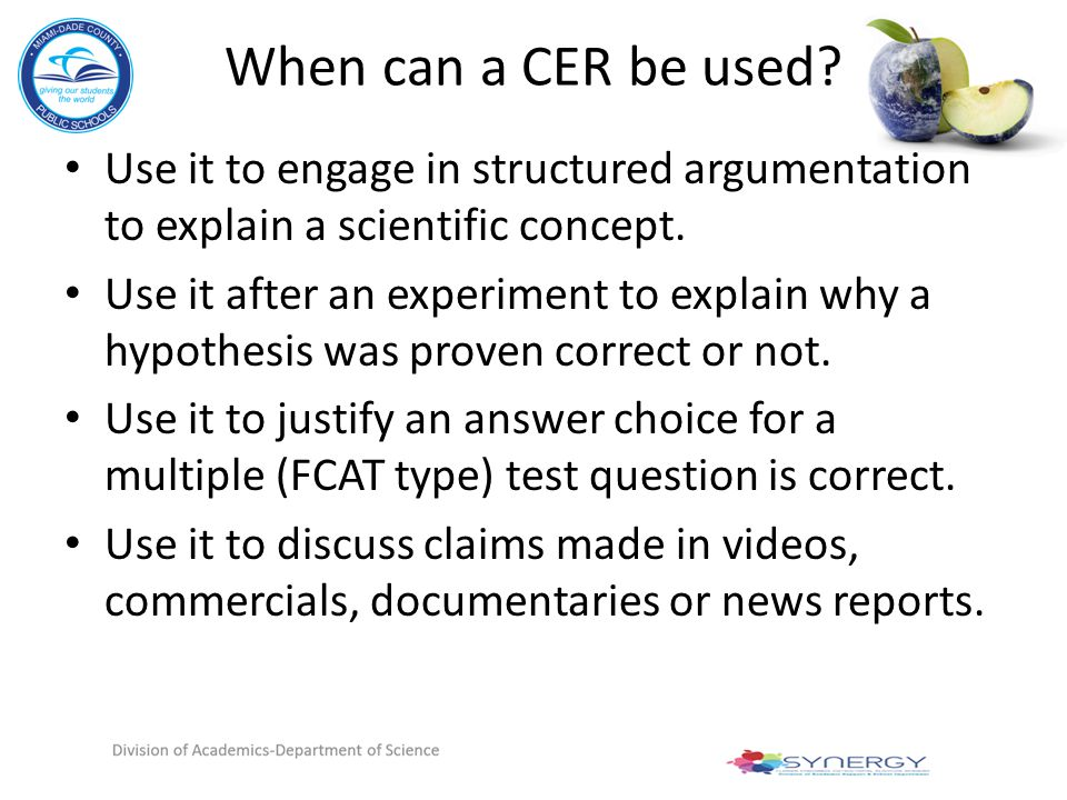 When can a CER be used Use it to engage in structured argumentation to explain a scientific concept.