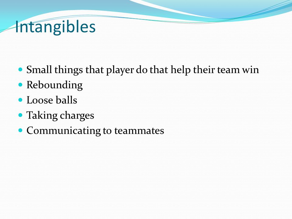 Intangibles Small things that player do that help their team win