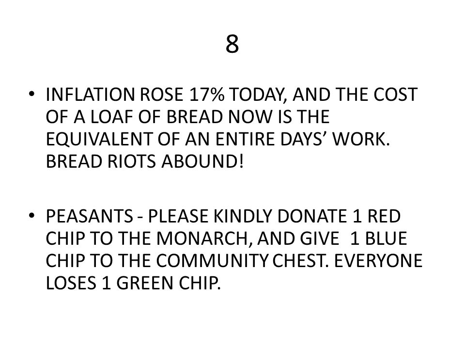 8 INFLATION ROSE 17% TODAY, AND THE COST OF A LOAF OF BREAD NOW IS THE EQUIVALENT OF AN ENTIRE DAYS' WORK. BREAD RIOTS ABOUND!