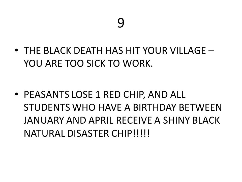 9 THE BLACK DEATH HAS HIT YOUR VILLAGE – YOU ARE TOO SICK TO WORK.