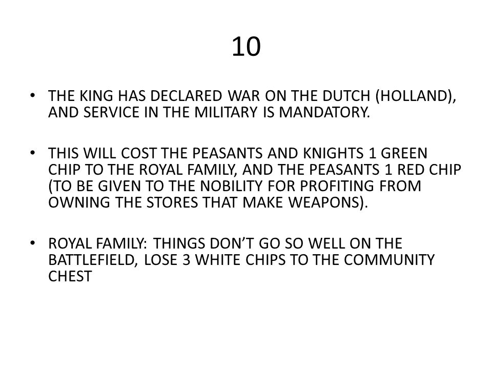 10 THE KING HAS DECLARED WAR ON THE DUTCH (HOLLAND), AND SERVICE IN THE MILITARY IS MANDATORY.