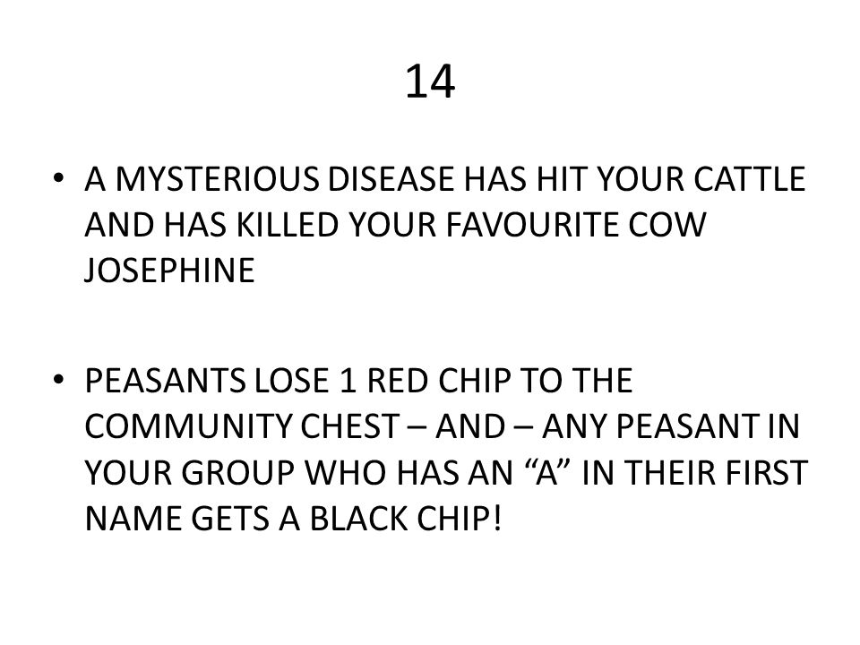 14 A MYSTERIOUS DISEASE HAS HIT YOUR CATTLE AND HAS KILLED YOUR FAVOURITE COW JOSEPHINE.