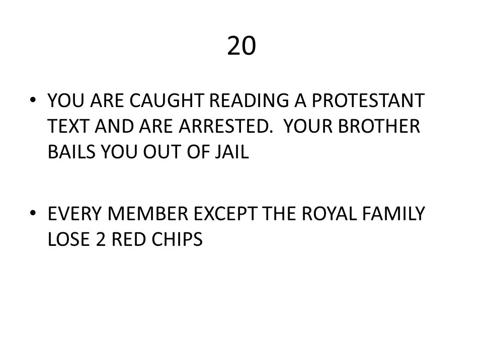 20 YOU ARE CAUGHT READING A PROTESTANT TEXT AND ARE ARRESTED. YOUR BROTHER BAILS YOU OUT OF JAIL.