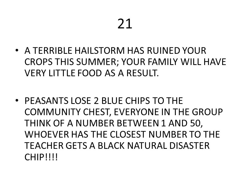 21 A TERRIBLE HAILSTORM HAS RUINED YOUR CROPS THIS SUMMER; YOUR FAMILY WILL HAVE VERY LITTLE FOOD AS A RESULT.