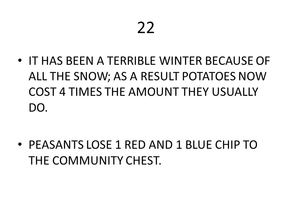 22 IT HAS BEEN A TERRIBLE WINTER BECAUSE OF ALL THE SNOW; AS A RESULT POTATOES NOW COST 4 TIMES THE AMOUNT THEY USUALLY DO.