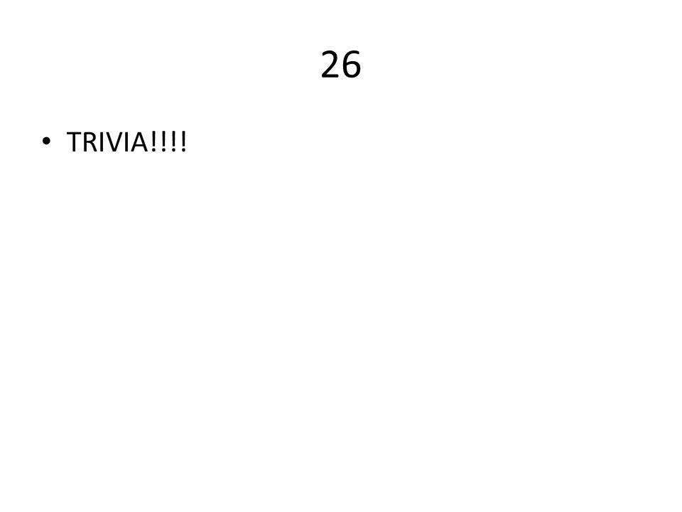 26 TRIVIA!!!!
