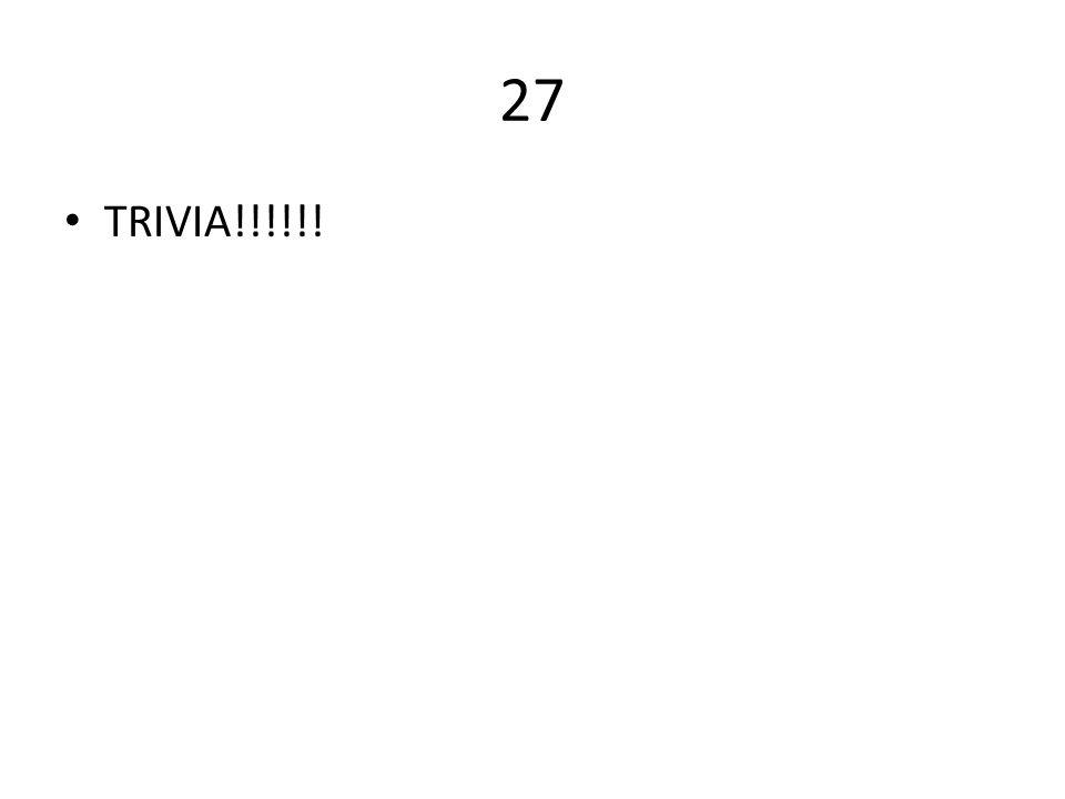 27 TRIVIA!!!!!!