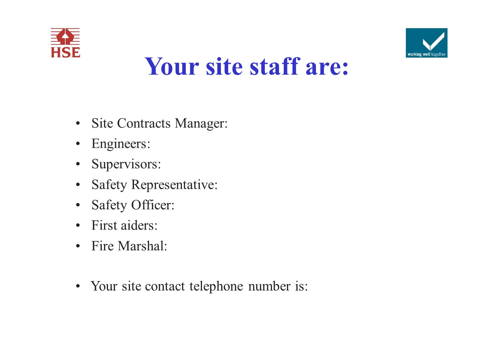 Your site staff are: • Site Contracts Manager: Engineers: Supervisors: