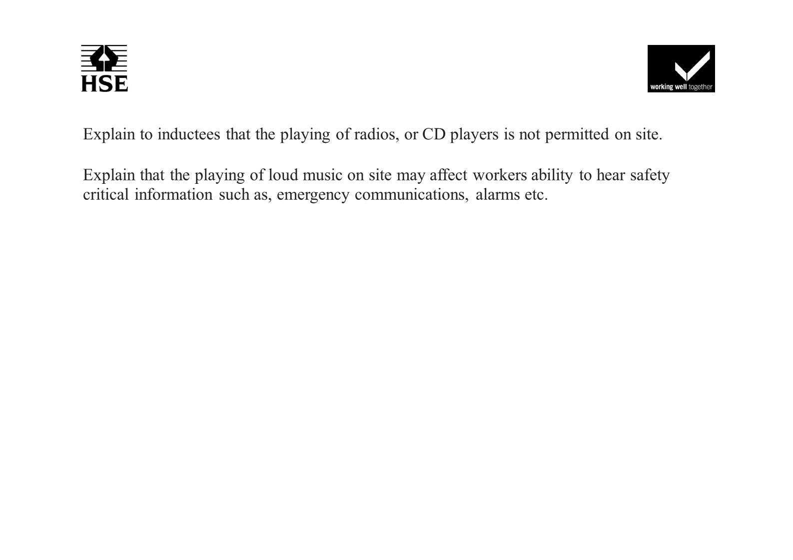Explain to inductees that the playing of radios, or CD players is not permitted on site.