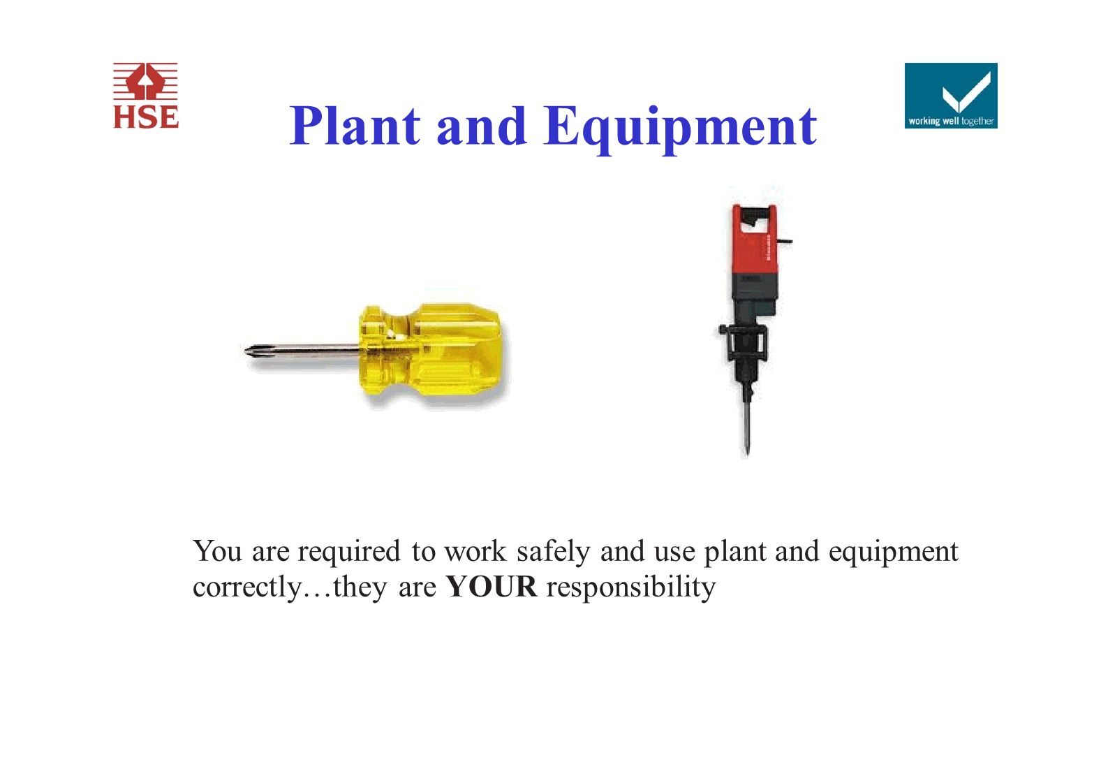 Plant and Equipment You are required to work safely and use plant and equipment.