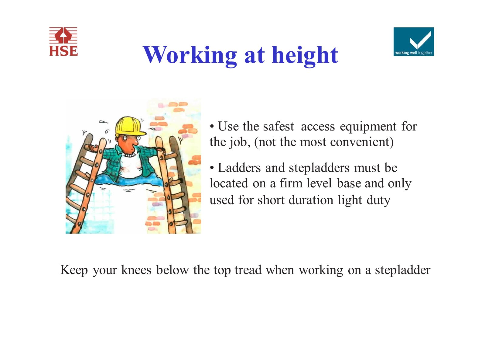 Working at height • Use the safest access equipment for