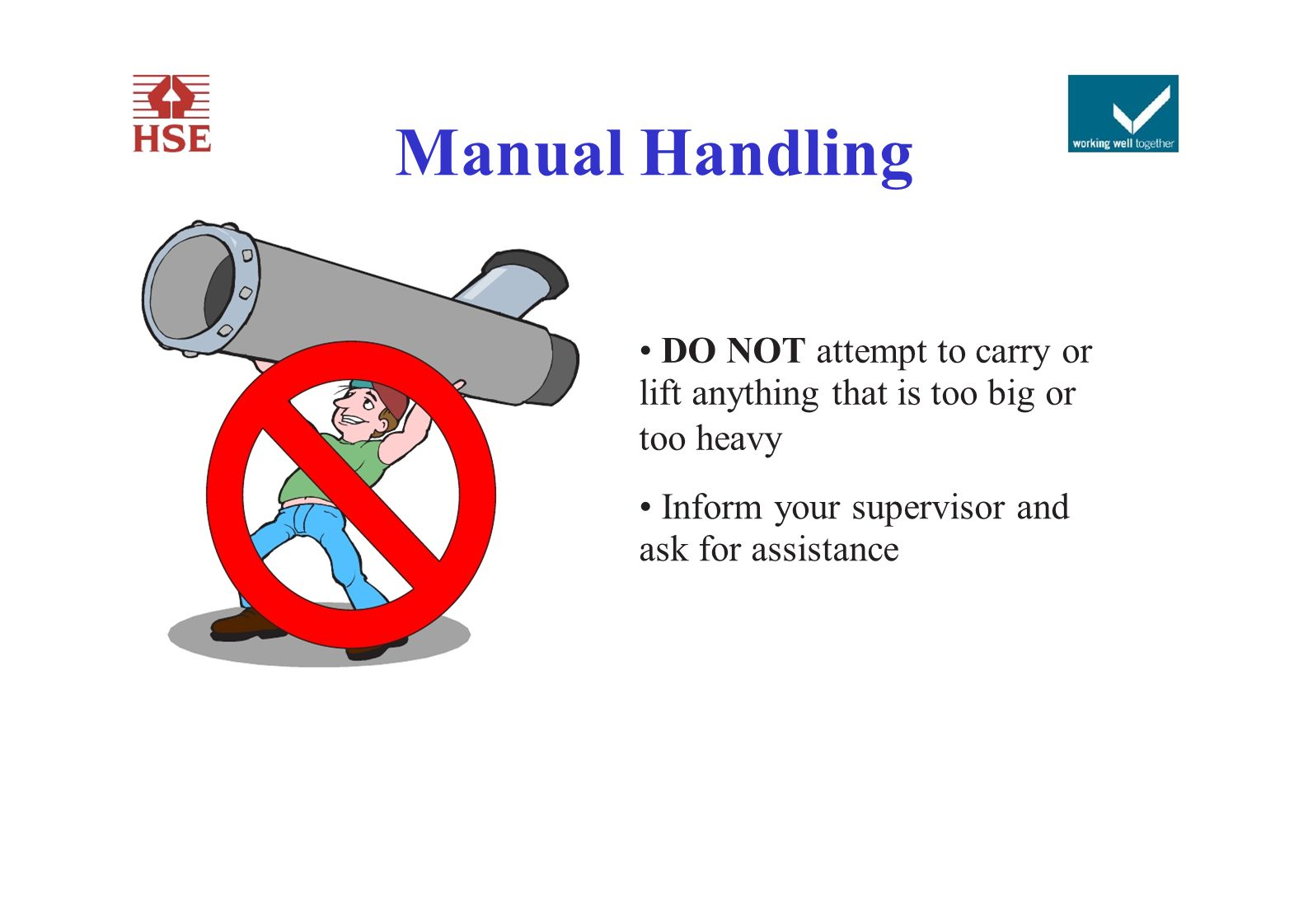 Manual Handling • DO NOT attempt to carry or