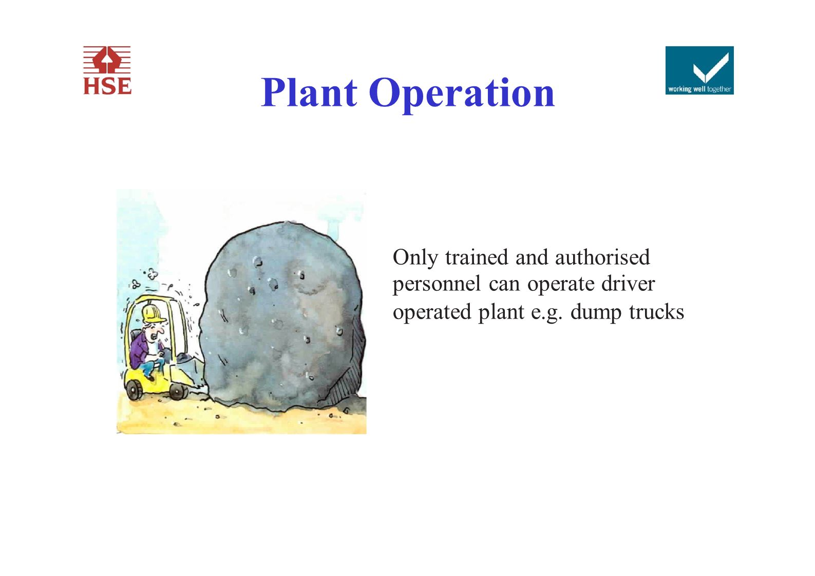 Plant Operation Only trained and authorised
