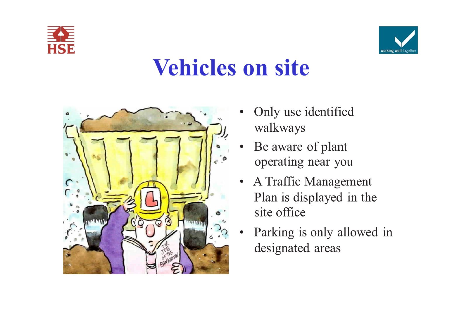 Vehicles on site • Only use identified walkways • Be aware of plant