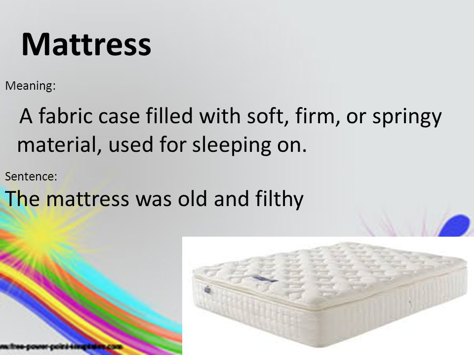 Mattress The mattress was old and filthy Meaning: Sentence: