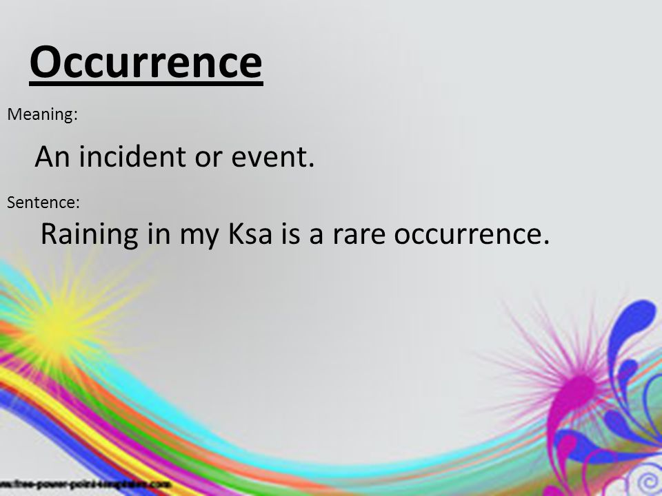 Occurrence An incident or event.