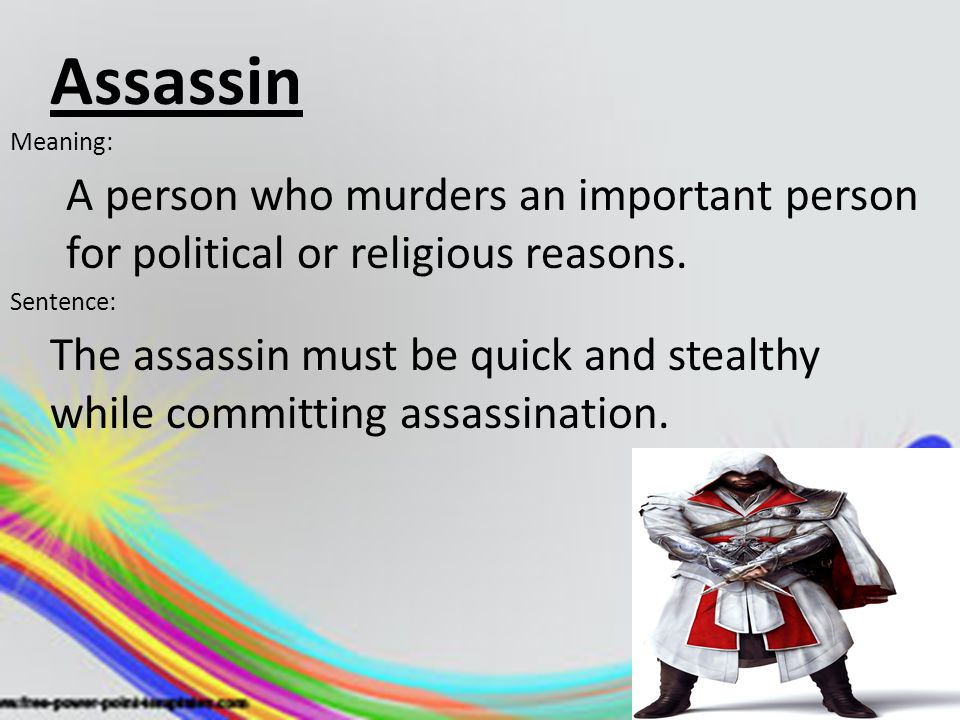 Assassin Meaning: A person who murders an important person for political or religious reasons. Sentence: