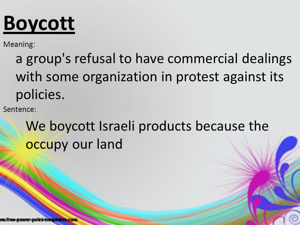 Boycott Meaning: a group s refusal to have commercial dealings with some organization in protest against its policies.