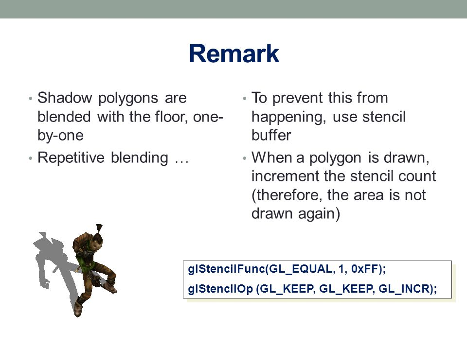 Remark Shadow polygons are blended with the floor, one-by-one