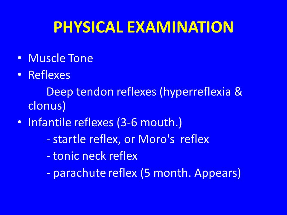 PHYSICAL EXAMINATION Muscle Tone Reflexes