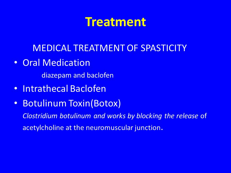 Treatment MEDICAL TREATMENT OF SPASTICITY Oral Medication