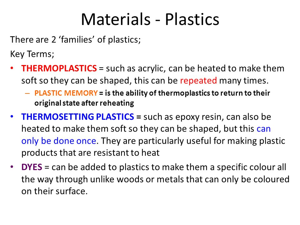 Materials - Plastics There are 2 'families' of plastics; Key Terms;