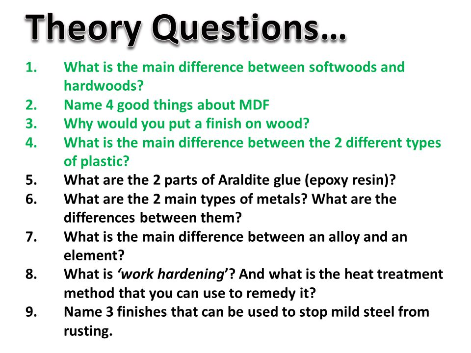 Theory Questions… What is the main difference between softwoods and hardwoods Name 4 good things about MDF.