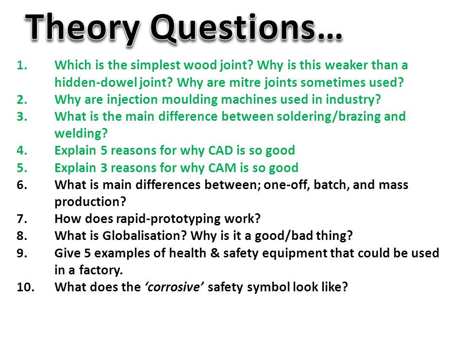 Theory Questions… Which is the simplest wood joint Why is this weaker than a hidden-dowel joint Why are mitre joints sometimes used