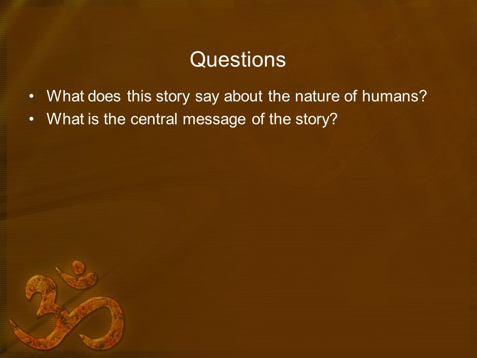 Questions What does this story say about the nature of humans