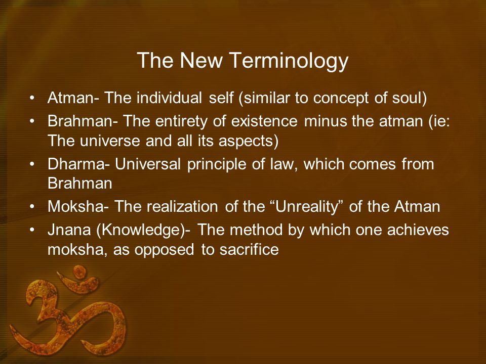The New Terminology Atman- The individual self (similar to concept of soul)