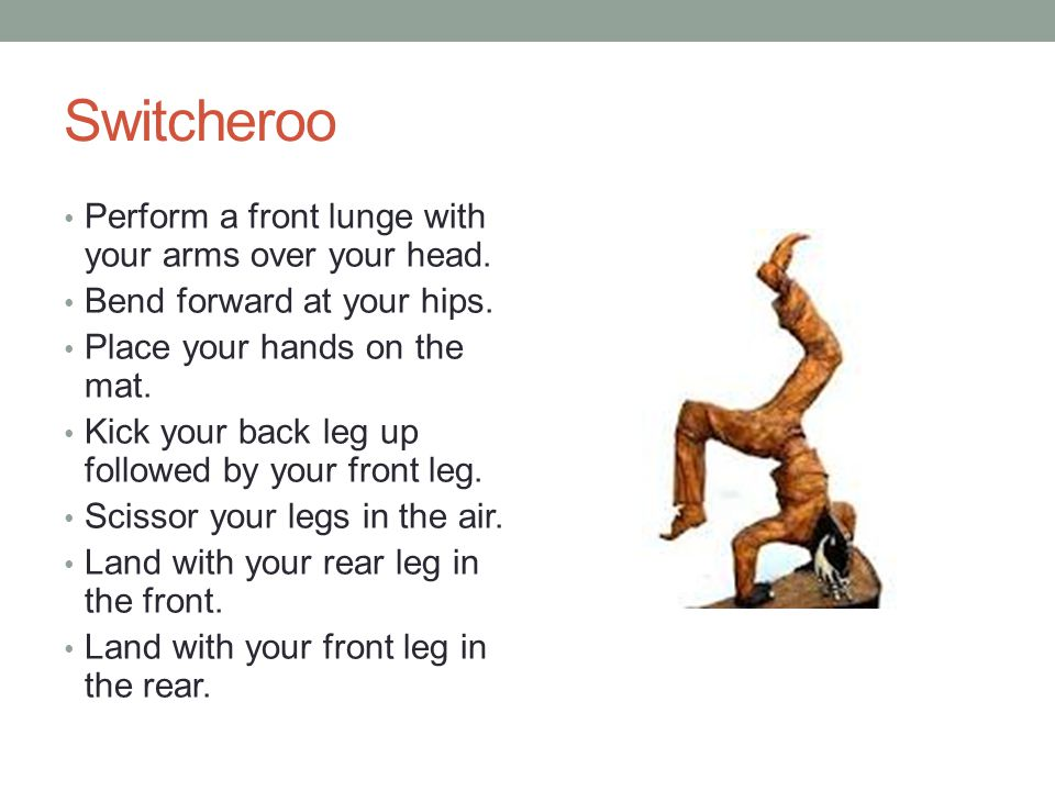 Switcheroo Perform a front lunge with your arms over your head.
