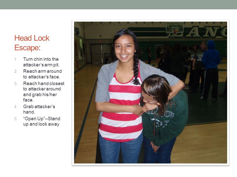 Head Lock Escape: Turn chin into the attacker's arm pit.