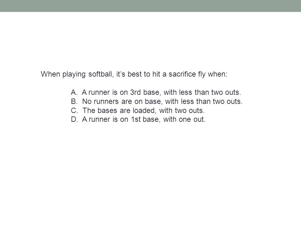 When playing softball, it's best to hit a sacrifice fly when: