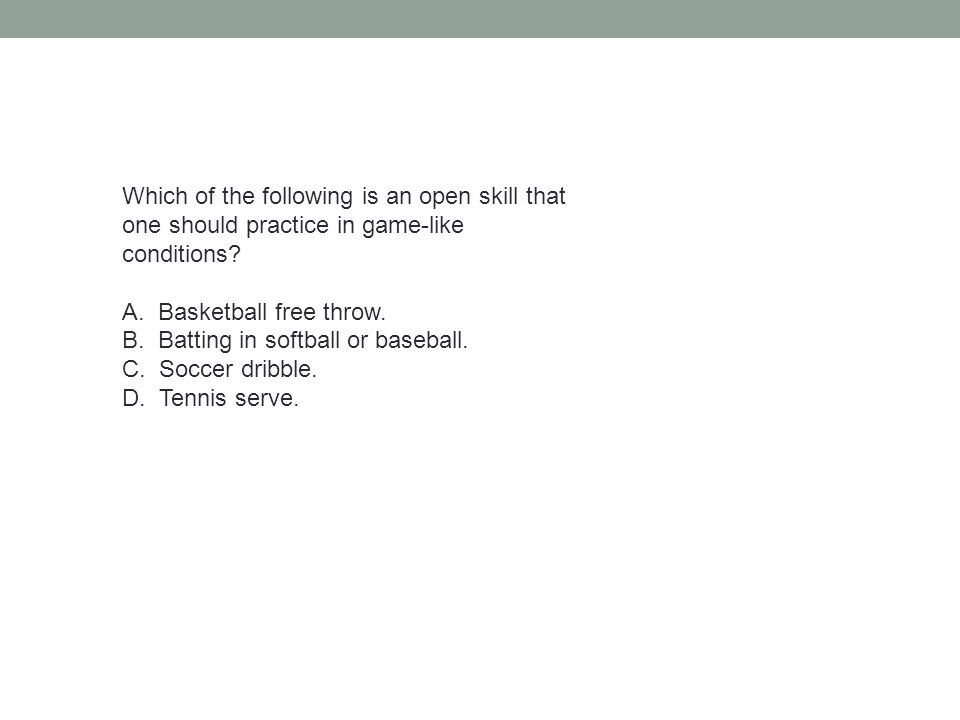 Which of the following is an open skill that one should practice in game-like conditions