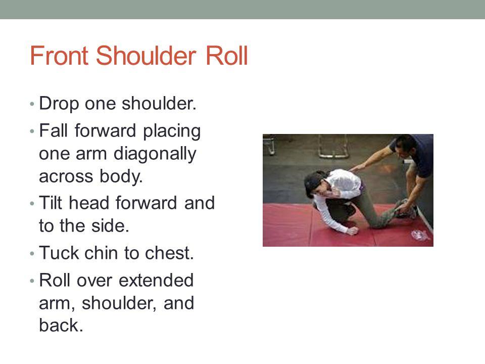 Front Shoulder Roll Drop one shoulder.