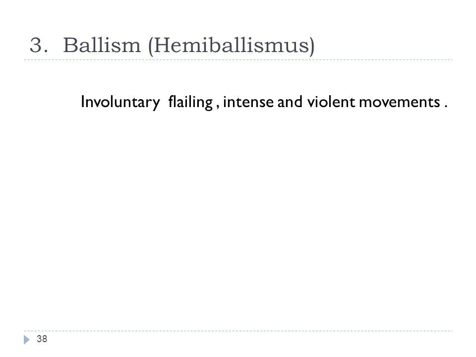 3. Ballism (Hemiballismus)