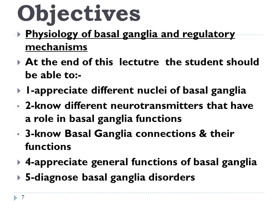 Objectives Physiology of basal ganglia and regulatory mechanisms