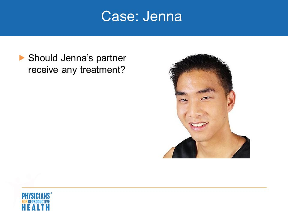 Case: Jenna Should Jenna's partner receive any treatment