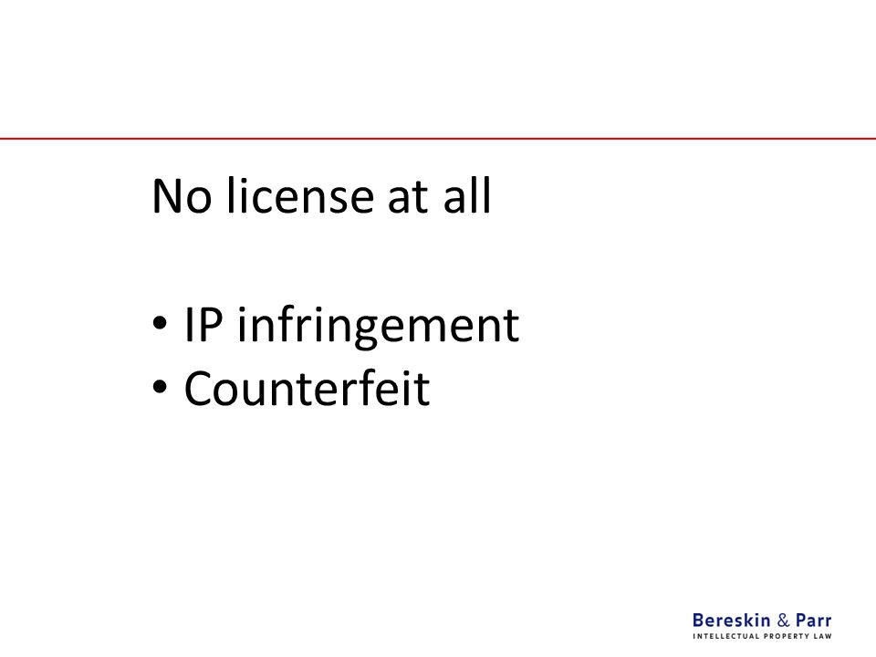 No license at all IP infringement Counterfeit