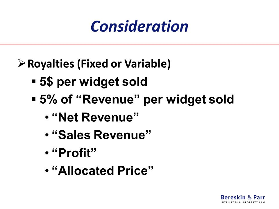 Consideration Royalties (Fixed or Variable) 5$ per widget sold