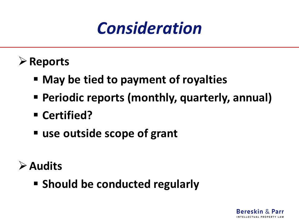 Consideration Reports May be tied to payment of royalties