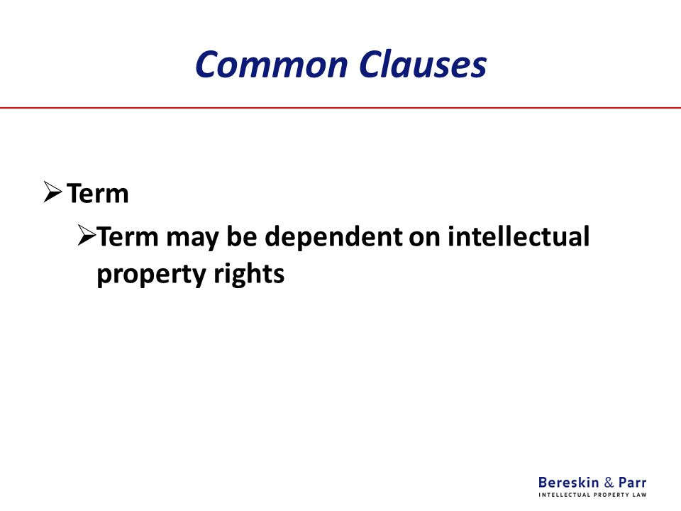 Common Clauses Term Term may be dependent on intellectual property rights