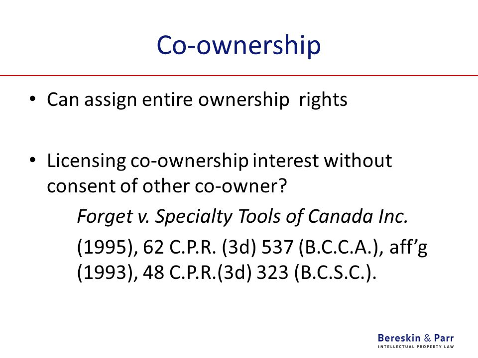 Co-ownership Can assign entire ownership rights