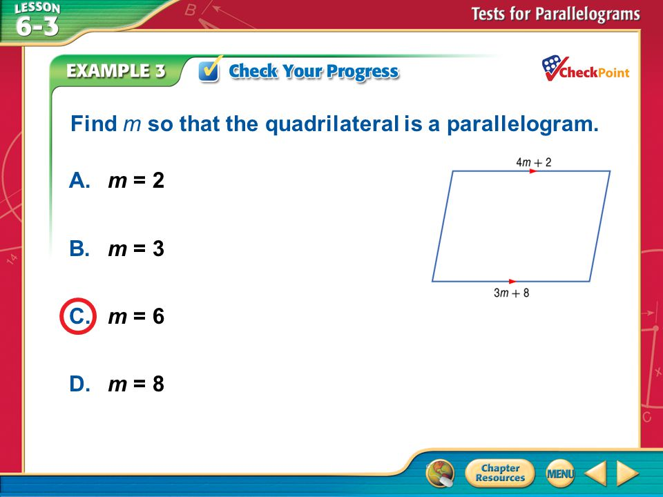 A B C D Find m so that the quadrilateral is a parallelogram. A. m = 2