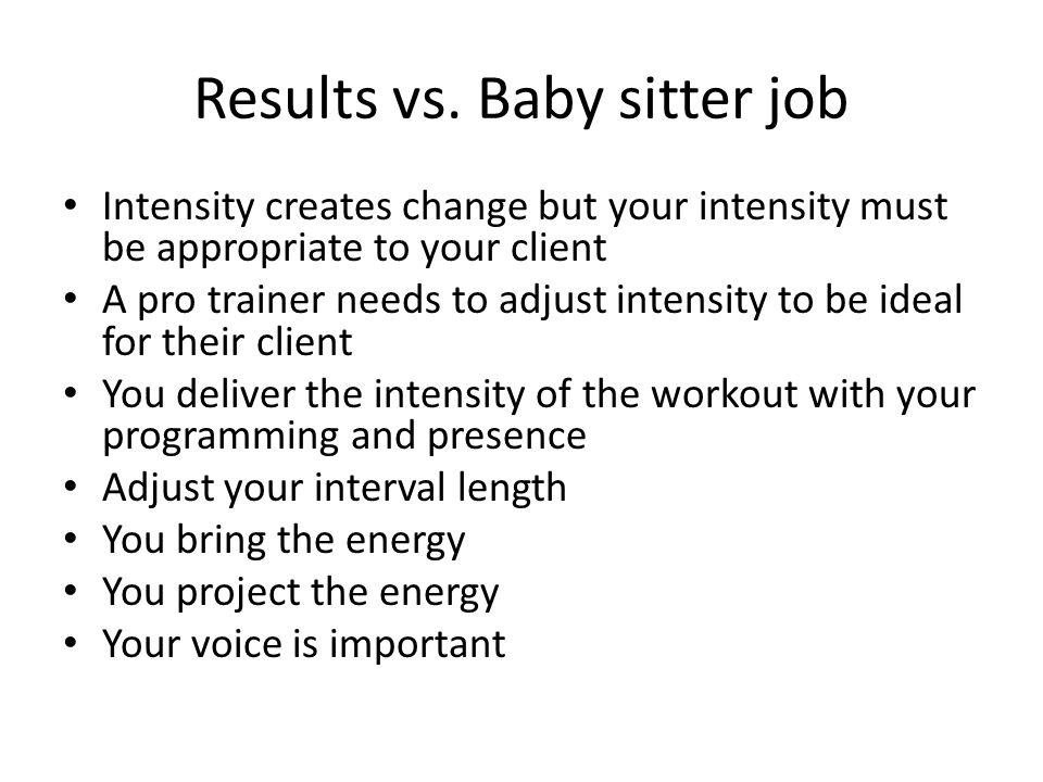 Results vs. Baby sitter job