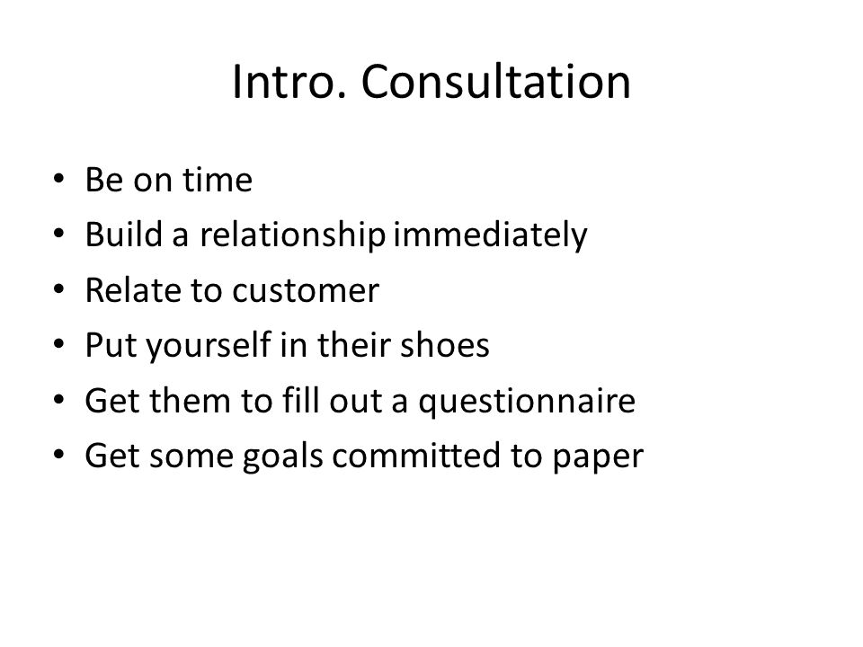 Intro. Consultation Be on time Build a relationship immediately