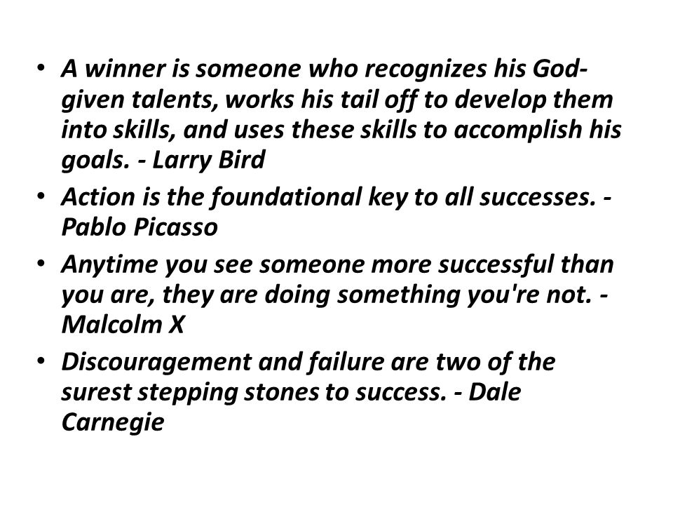 A winner is someone who recognizes his God-given talents, works his tail off to develop them into skills, and uses these skills to accomplish his goals. - Larry Bird