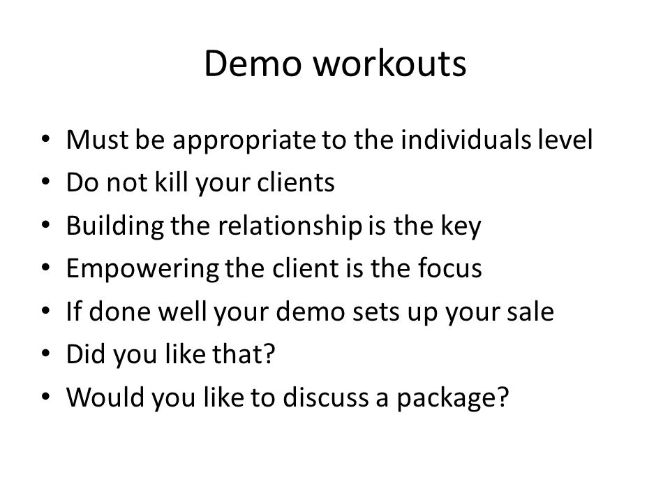 Demo workouts Must be appropriate to the individuals level