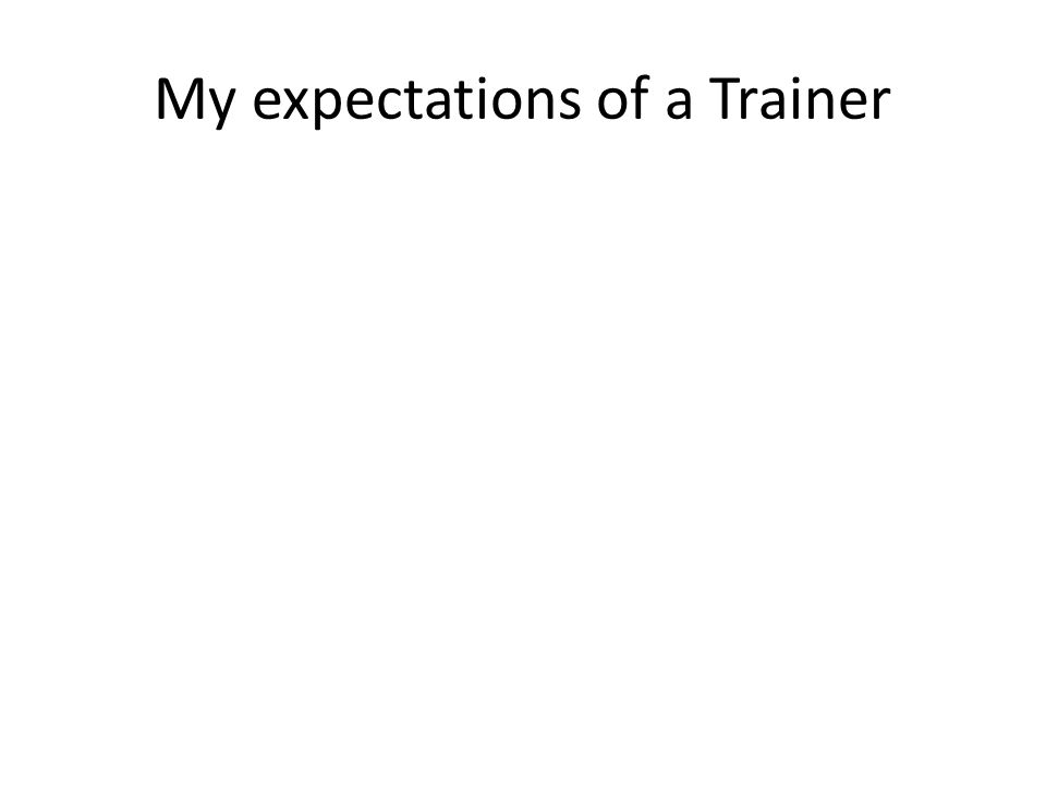 My expectations of a Trainer