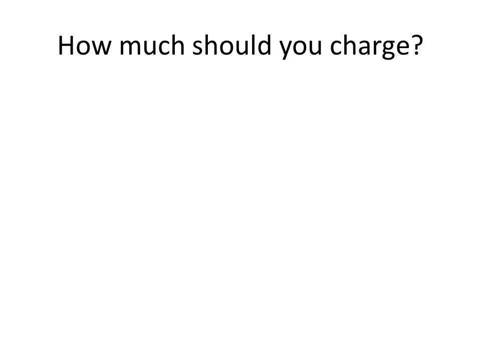 How much should you charge